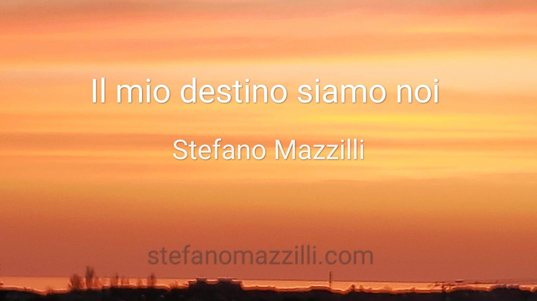 Il mio destino siamo noi - Stefano Mazzilli